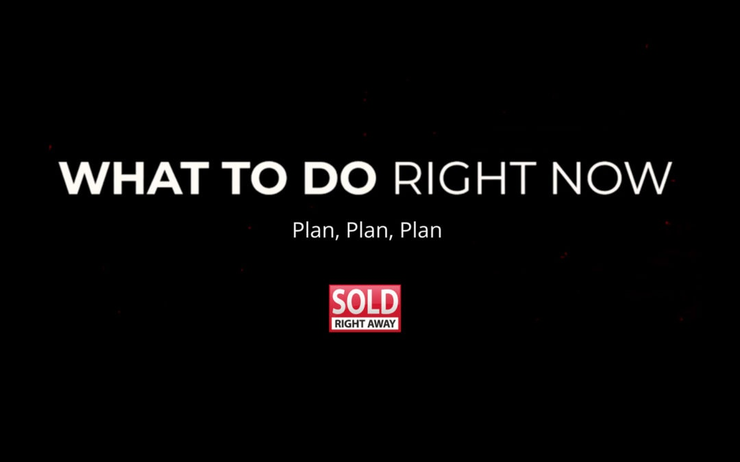 What To Do Right Now Series – Plan, Plan, Plan