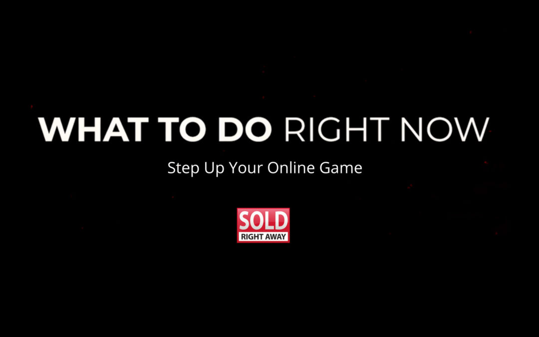 What To Do Right Now Series – Step Up Your Online Game